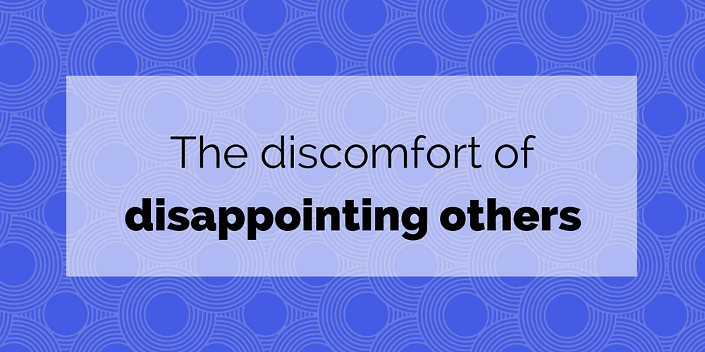 the discomfort of disappointing others.png
