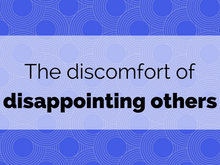 The discomfort of disappointing others