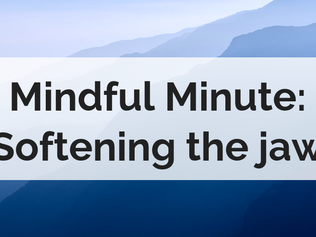 Mindful Minute: Softening the jaw