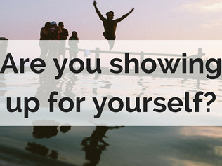 Are you showing up for yourself?