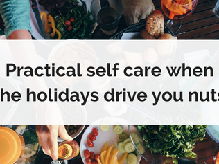 Practical self care when the holidays drive you nuts