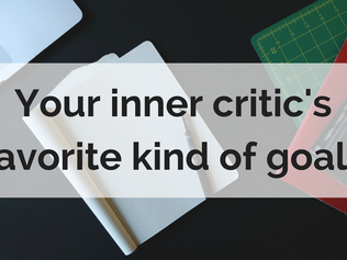 Your inner critic's favorite kind of goals