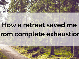 How a retreat saved me from complete exhaustion