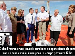 Cuba: Empresa rusa anuncia comienzo de operaciones de pozo con un caudal inicial único para un campo