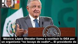 """México: López Obrador llama a sustituir la OEA por un organismo """"no lacayo de nadie"""""""