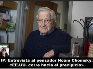 IP: Entrevista al pensador Noam Chomsky: «EE.UU. corre hacia el precipicio»