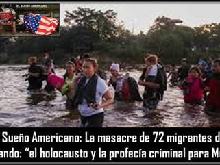 """AL: El Sueño Americano: La masacre de 72 migrantes de San Fernando: """"el holocausto y la profecía cri"""