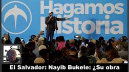 El Salvador: Nayib Bukele: ¿Su obra hasta hoy merece nuestro apoyo?