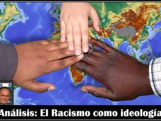 Análisis: El Racismo como ideología