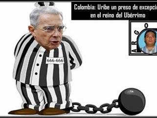 Colombia: Uribe un preso de excepción en el reino del Ubérrimo