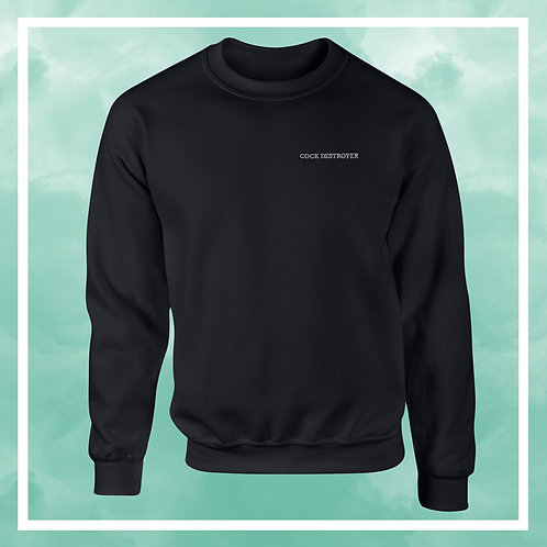 Cock Destroyer Sweat Shirt