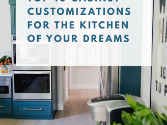 the top 10 cabinet customizations for the kitchen of your dreams