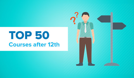 Top 50 courses after 12th: Career, Salary and Job Opportunities