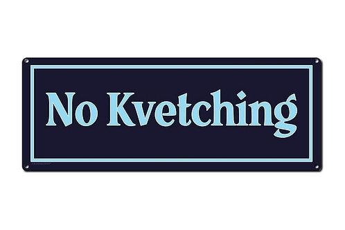 No Kvetching, 6 x 16 Inch Metal Sign