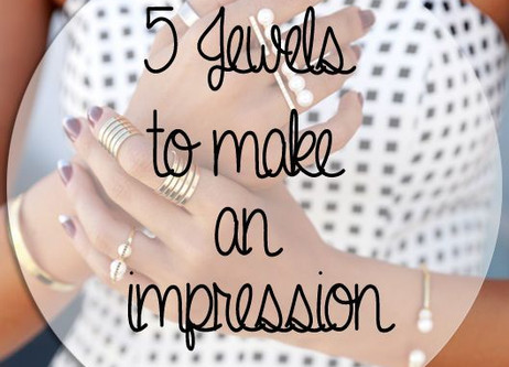 5 Jewels to Make an Impression {5 Gioielli Must-Have}