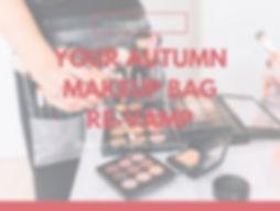 AUTUMN Makeup Bag Revamp 2019.jpg
