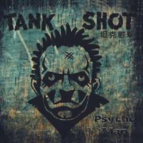 TANK SHOT - Psycho Man