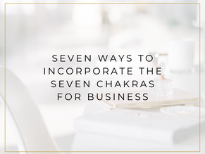 Seven Ways to Incorporate the Seven Chakras for Business