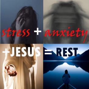 stress + anxiety + JESUS = REST