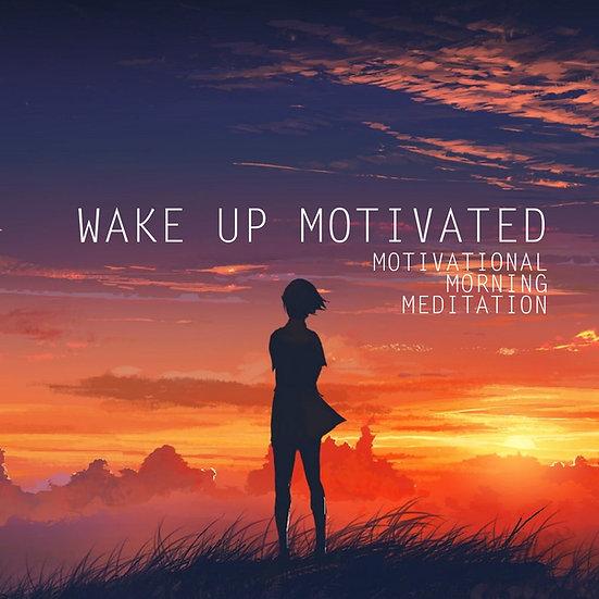 Wake Up Motivated - Morning Meditation and Alarm (MP3)