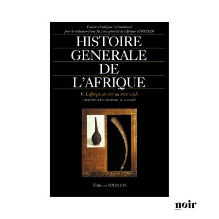 « Histoire générale de l´Afrique – Tome V - l´Afrique du XIV e au XVIII e siècle » dirigé par Beth