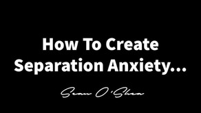How To Create Separation Anxiety...