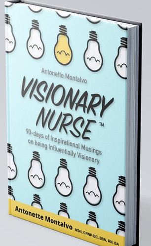 Visionary Nurse™: 90days Inspirational Musings on being Influentially Visionary