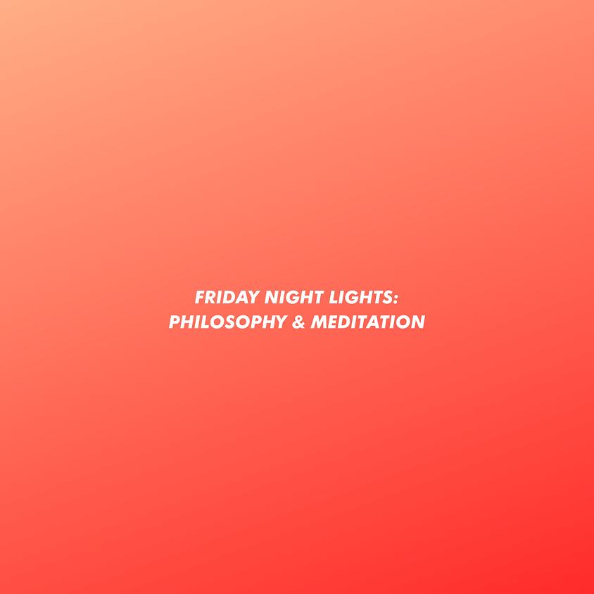 Friday Night Lights: Philosophy + Meditation