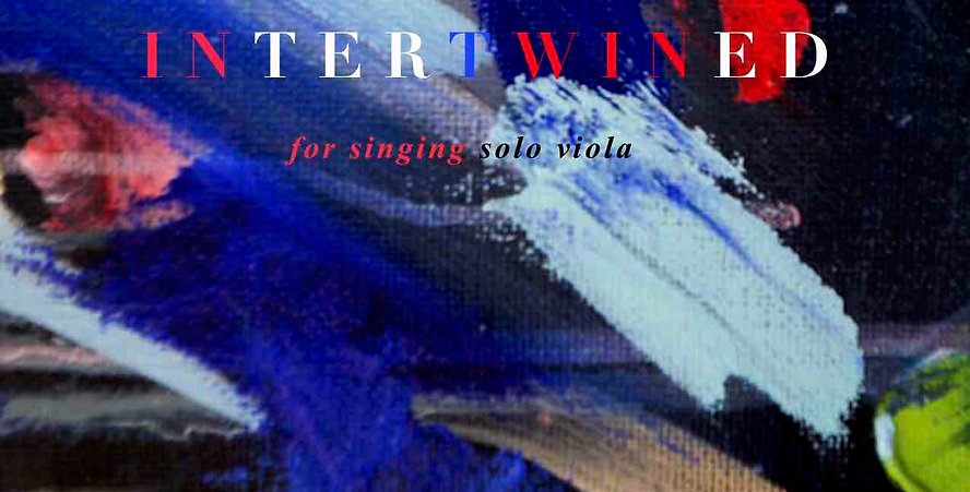 INTERTWINED, for singing solo viola