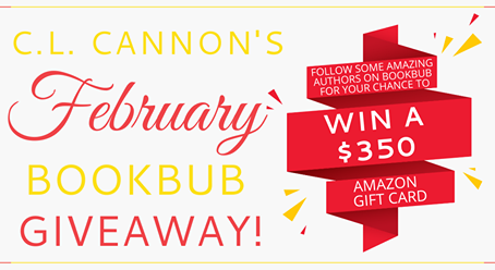 C.L. Cannon's February BookBub Giveaway - Enter To Win A $350 Amazon Gift Card!
