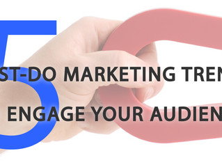 5 Must-Do Marketing Trends To Engage Your Audience