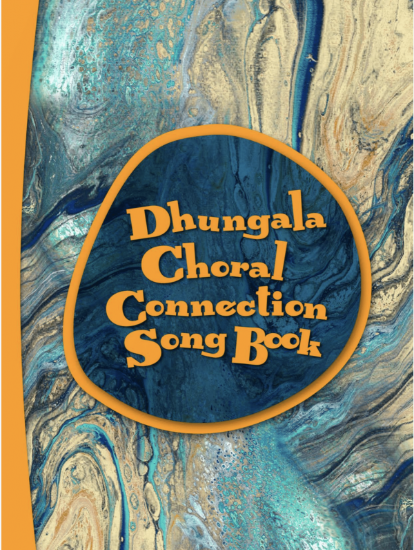 Dhungala Choral Connecction Song Book
