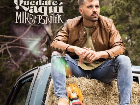 """Mike Bahía presenta """"Quédate aquí"""" ¡Su nuevo single!"""