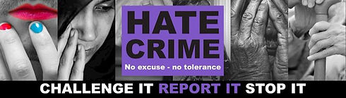 "Hate Crime Banner: ""HATE CRIME. No excuse - no tolerance. CHALLENGE IT. REPORT IT. STOP IT."