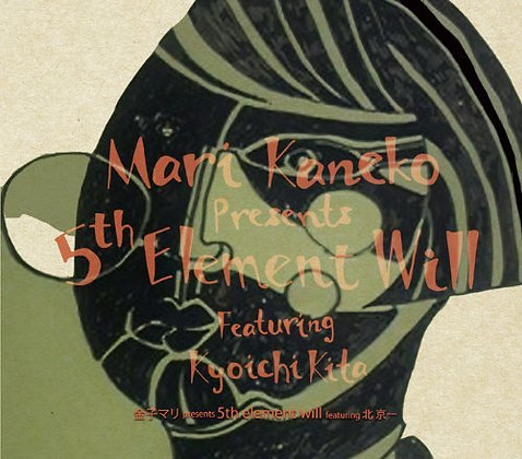 Mari Kaneko Presents 5th Element Will featuring Kyoichi Kita