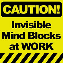 Caution - invisible mind blocks at work.
