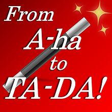 From a-ha to ta-da.jpg