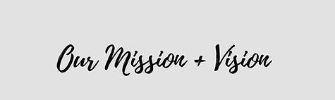 Our Mission + Vision