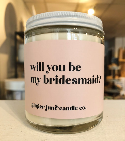 """""""Will you be my bridesmaid?"""" 9 oz Candle"""