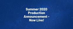 Summer 2020 Production Announcement - No