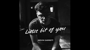 "Kevin Garrett: ""Little Bit of You"""