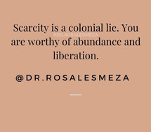 Scarcity is a colonial lie. You are worthy of abundance and liberation.