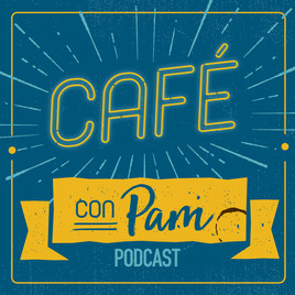 Cafe con Pam Podcast: Wellness, Healing, & Liberation with Dr. Rosales Meza
