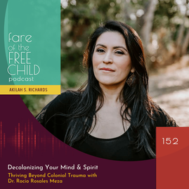 Fare of the Free Child Podcast: Raising Free People; Decolonizing Your Mind & Spirit