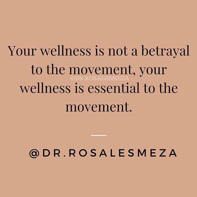 """Your wellness is not a betrayal to the movement, your wellness is essential to the movement."" Dr. Rosales Meza"