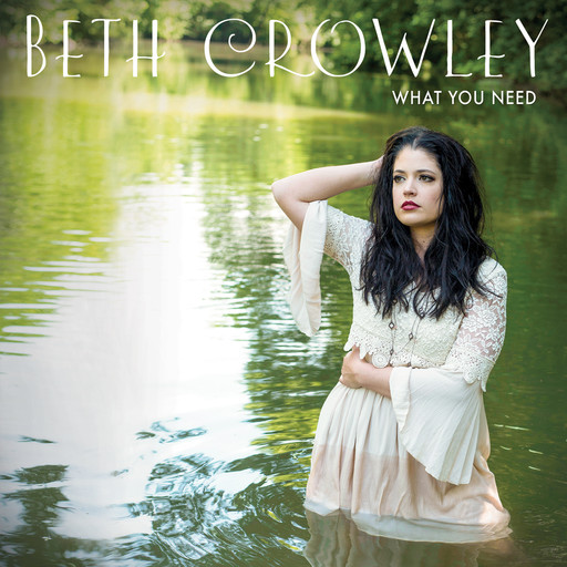 "Beth Crowley ""What You Need"""