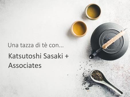 Una tazza di tè con... Katsutoshi Sasaki + Associates