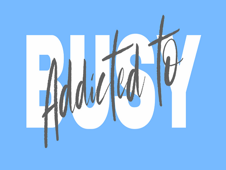 Addicted to Busy I- Are You An Addict Too?