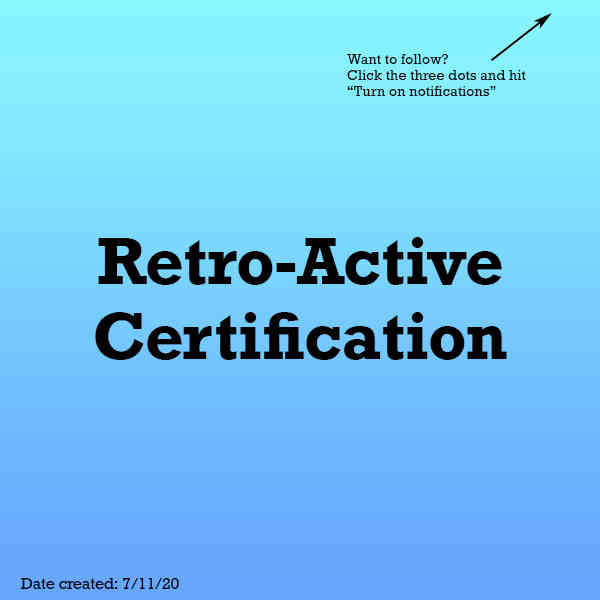 Retro-Active Certification