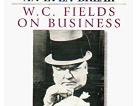 W. C. Fields On Business